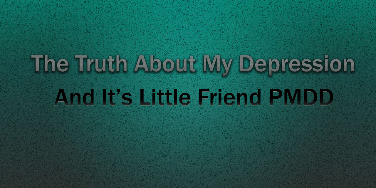 The truth about my depression and it's little friend PMDD